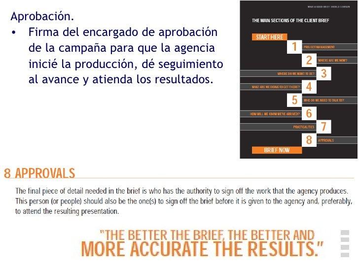 <ul><li>Aprobación. </li></ul><ul><li>Firma del encargado de aprobación de la campaña para que la agencia inicié la produc...