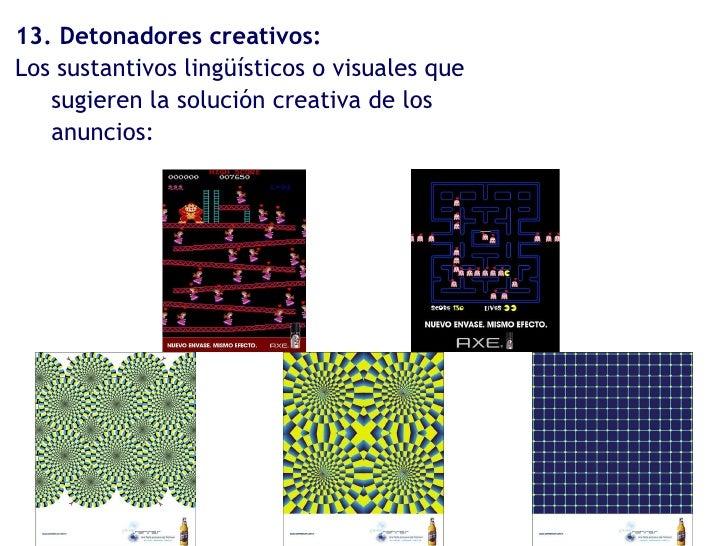 13. Detonadores creativos: Los sustantivos lingüísticos o visuales que sugieren la solución creativa de los anuncios: