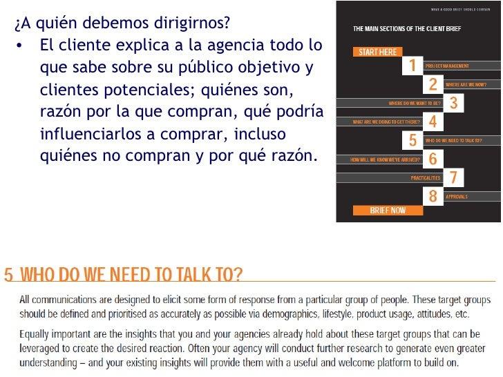 <ul><li>¿A quién debemos dirigirnos? </li></ul><ul><li>El cliente explica a la agencia todo lo que sabe sobre su público o...