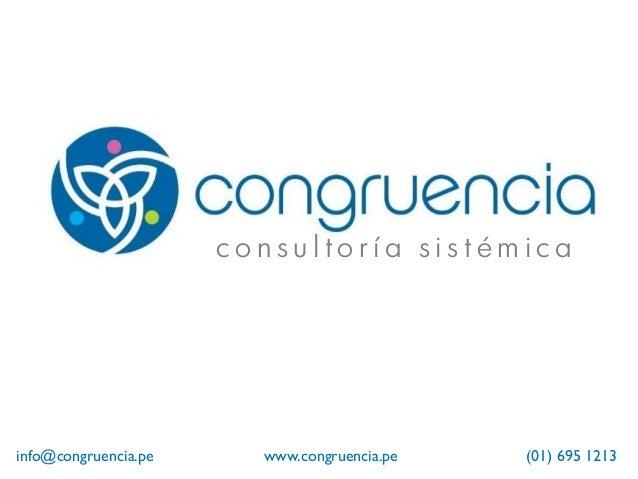 c o n s u l t o r í a s i s t é m i c a info@congruencia.pe www.congruencia.pe (01) 695 1213
