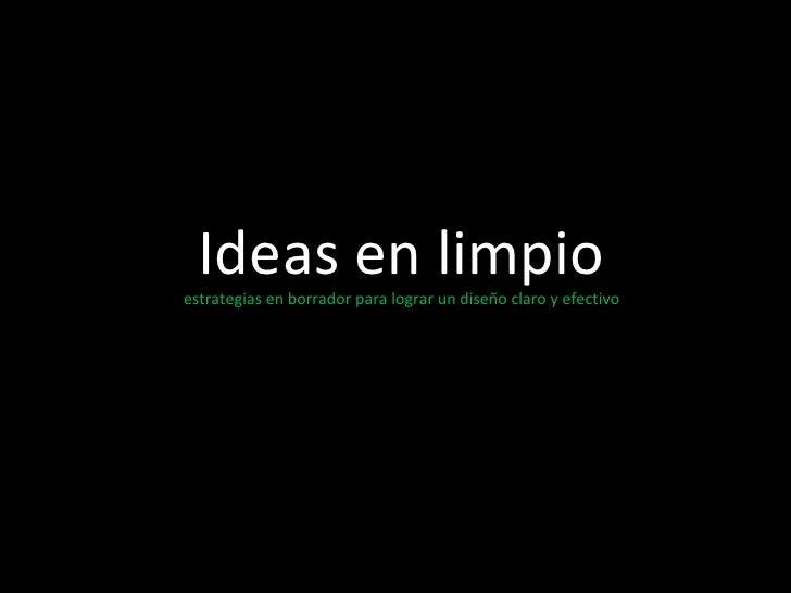 Ideas en limpio  estrategias en borrador para lograr un diseño claro y efectivo