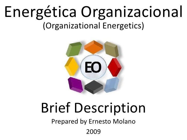 Energética Organizacional<br />(Organizational Energetics)<br />Brief Description<br />Prepared by Ernesto Molano<br />200...