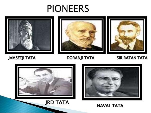 PIONEERS  JAMSETJI TATA DORAB JI TATA SIR RATAN TATA  JRD TATA  NAVAL TATA