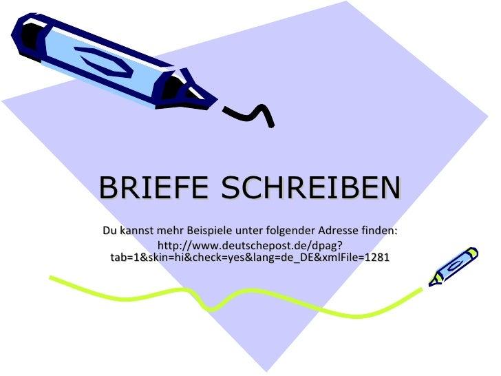 BRIEFE SCHREIBEN Du kannst mehr Beispiele unter folgender Adresse finden: http://www.deutschepost.de/dpag?tab=1&skin=hi&ch...