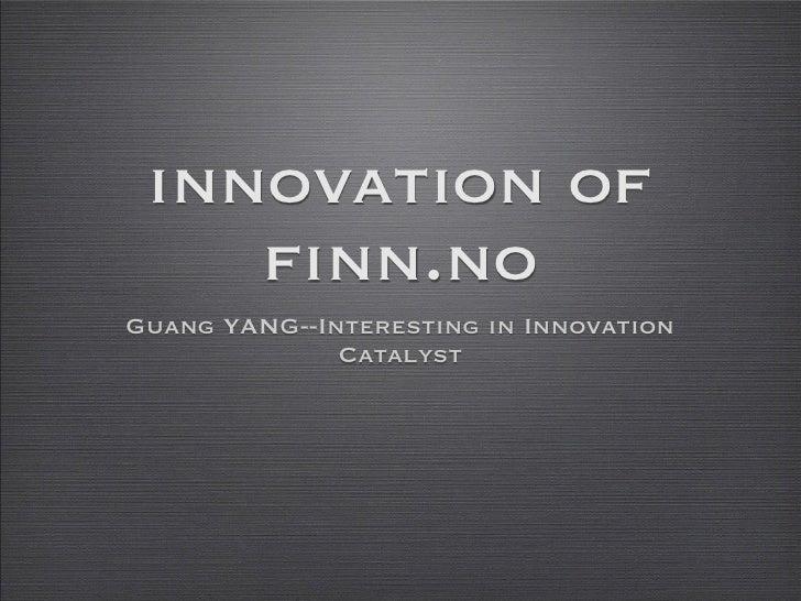 innovation of    finn.noGuang YANG--Interesting in Innovation              Catalyst