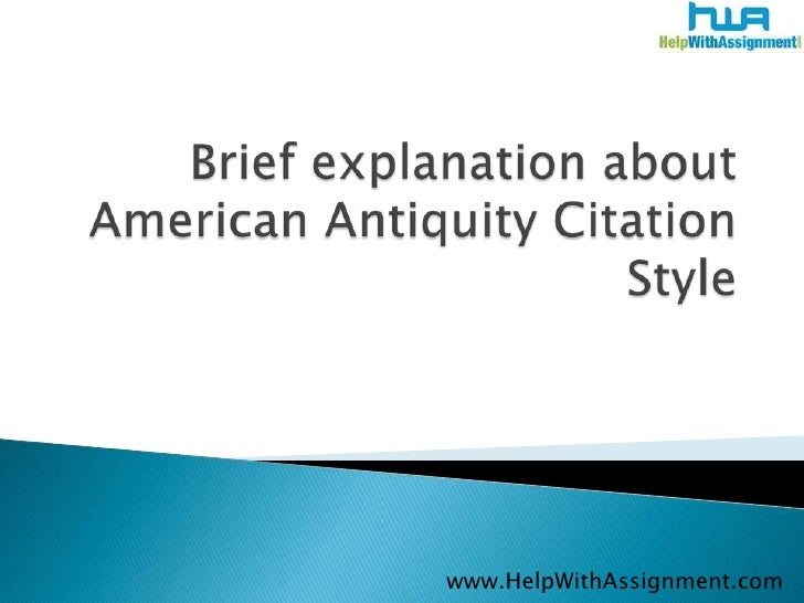 Brief explanation about American Antiquity Citation Style<br />www.HelpWithAssignment.com<br />