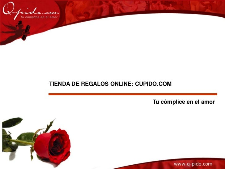 TIENDA DE REGALOS ONLINE: CUPIDO.COM                              Tu cómplice en el amor