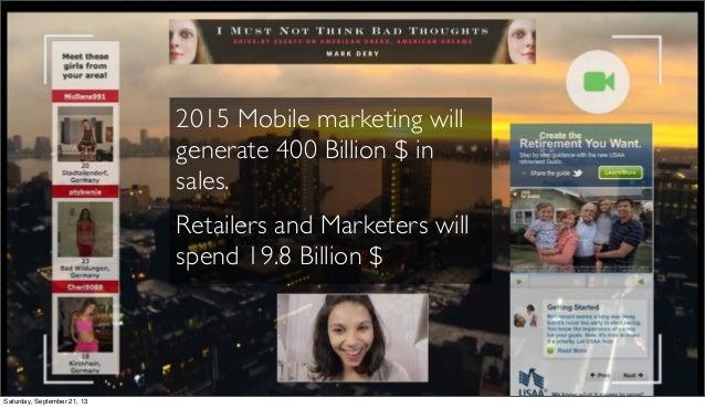 2015 Mobile marketing will generate 400 Billion $ in sales. Retailers and Marketers will spend 19.8 Billion $ Saturday, Se...
