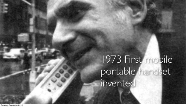 1973 First mobile portable handset invented Saturday, September 21, 13