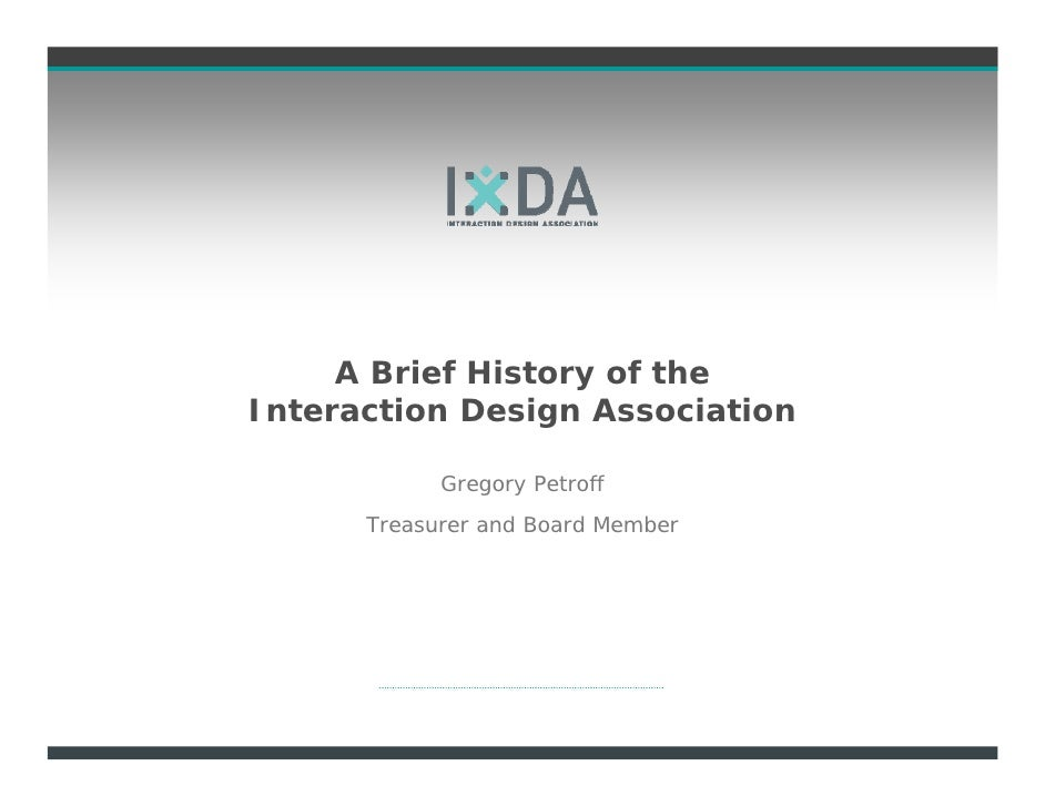 A Brief History of the Interaction Design Association              Gregory Petroff       Treasurer and Board Member