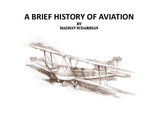 A BRIEF HISTORY OF AVIATION               BY        MADHAV SUDARSHAN