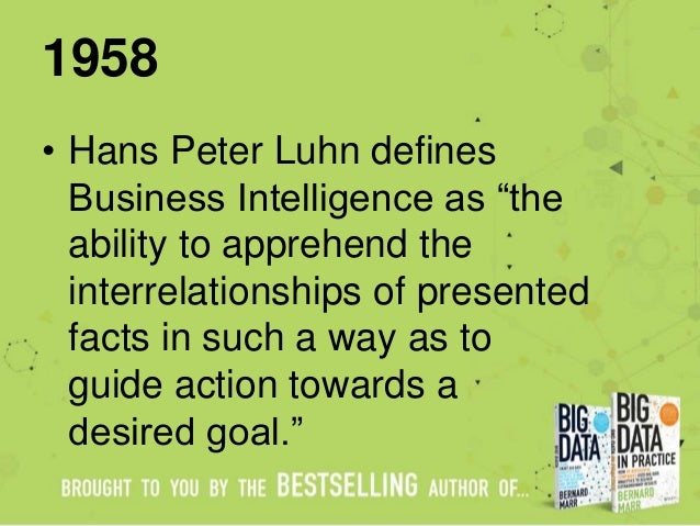 """1958 • Hans Peter Luhn defines Business Intelligence as """"the ability to apprehend the interrelationships of presented fact..."""