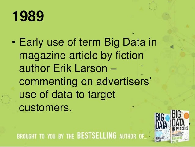 1989 • Early use of term Big Data in magazine article by fiction author Erik Larson – commenting on advertisers' use of da...