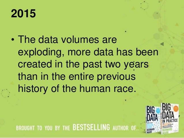 2015 • The data volumes are exploding, more data has been created in the past two years than in the entire previous histor...