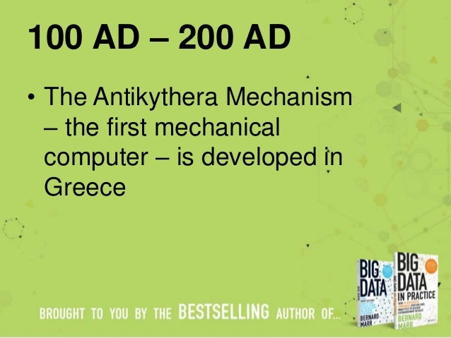 100 AD – 200 AD • The Antikythera Mechanism – the first mechanical computer – is developed in Greece