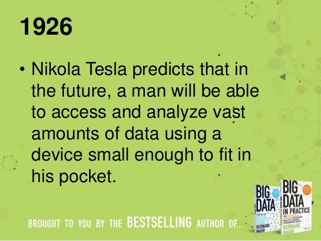 1926 • Nikola Tesla predicts that in the future, a man will be able to access and analyze vast amounts of data using a dev...