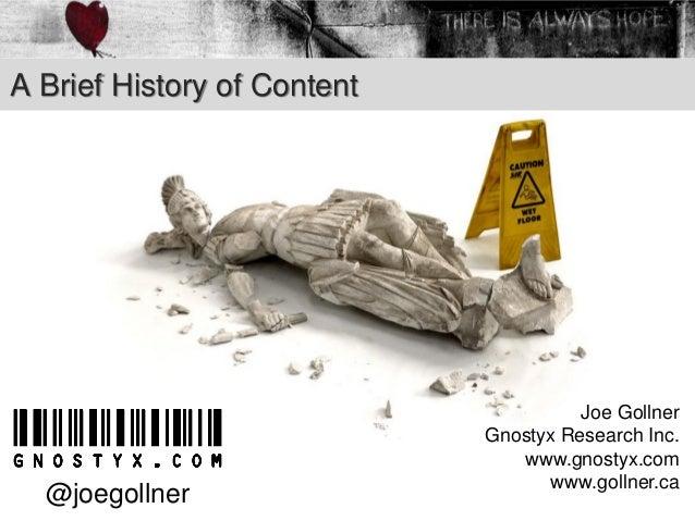 A Brief History of Content Joe Gollner Gnostyx Research Inc. www.gnostyx.com www.gollner.ca @joegollner