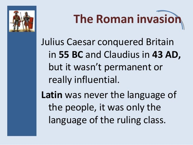 The Roman invasion Julius Caesar conquered Britain in 55 BC and Claudius in 43 AD, but it wasn't permanent or really influ...