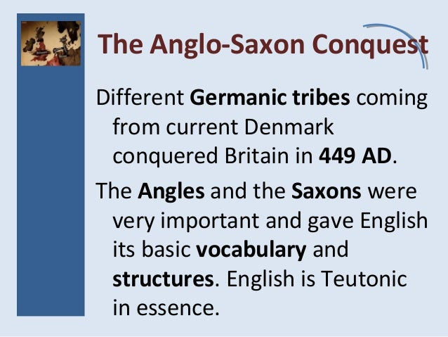 The Anglo-Saxon Conquest Different Germanic tribes coming from current Denmark conquered Britain in 449 AD. The Angles and...