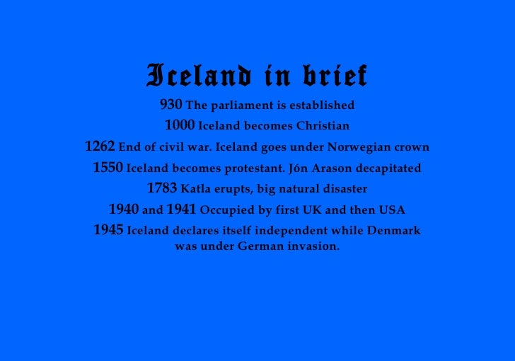 a brief history and geography of the iceland A brief history of iceland, published by mal og menning of reykjavik in 2000, was written by the history professor gunnar karlsson and subsequently translated into english by anna yates it aims to present the whole of this nation's history in 64 pages, excepting photo credits and the index.