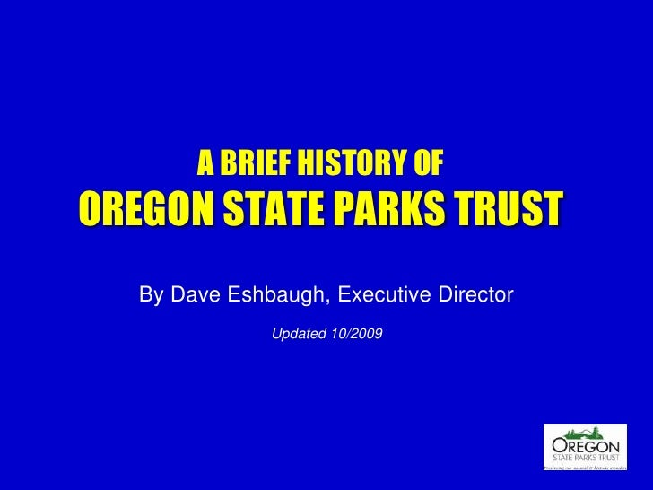 A BRIEF HISTORY OF OREGON STATE PARKS TRUST<br />By Dave Eshbaugh, Executive Director<br />Updated 10/2009<br />