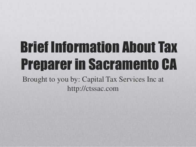 Brief Information About TaxPreparer in Sacramento CABrought to you by: Capital Tax Services Inc athttp://ctssac.com