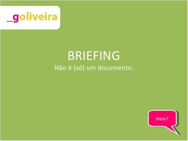 BRIEFING Não é (só) um documento. Hein?