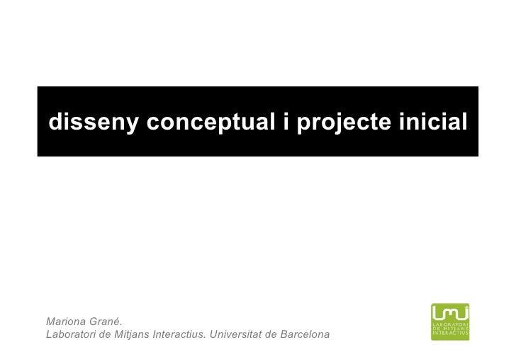 disseny conceptual i projecte inicial     Mariona Grané. Laboratori de Mitjans Interactius. Universitat de Barcelona