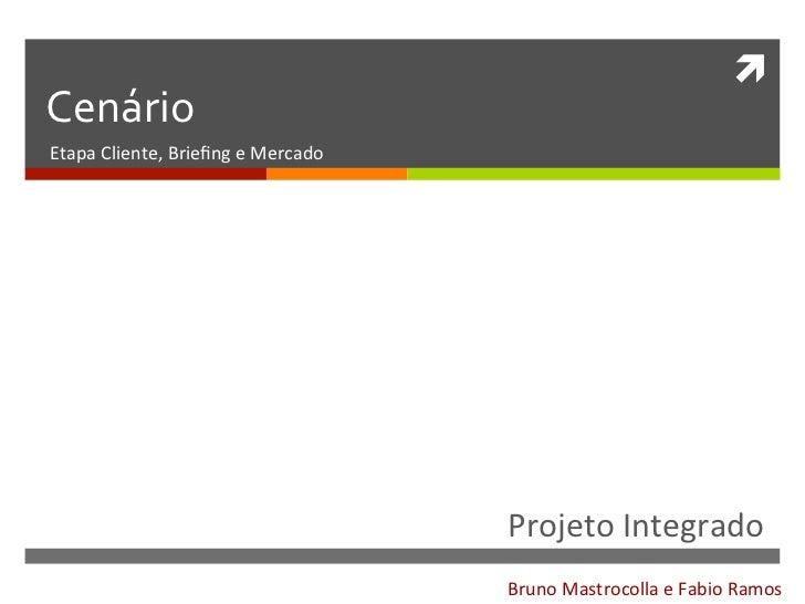 ì Cenário  Etapa Cliente, Briefing e Mercado                                                    Projeto ...