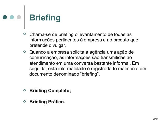 Briefing     Chama-se de briefing o levantamento de todas as informações pertinentes à empresa e ao produto que pretende...