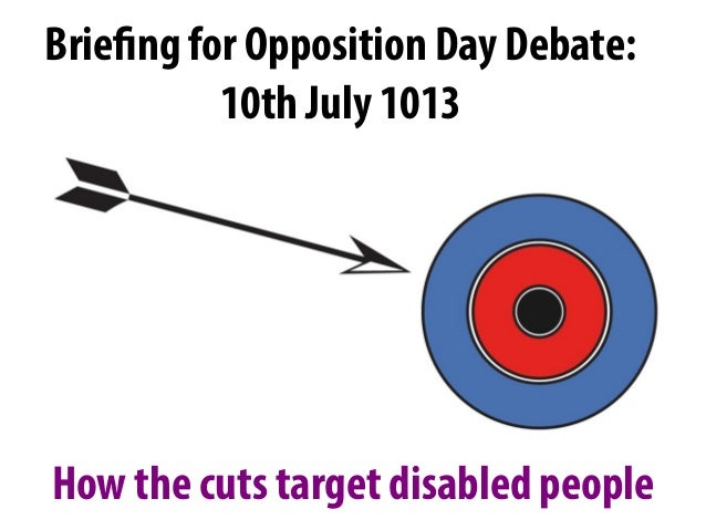 How the cuts target disabled people Briefing for Opposition Day Debate: 10th July 1013