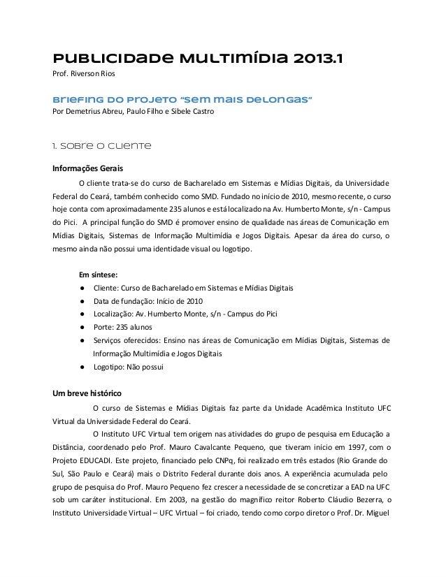 """Publicidade Multimídia 2013.1 Prof. Riverson Rios Briefing do projeto """"Sem mais Delongas"""" Por Demetrius Abreu, Paulo Filho..."""