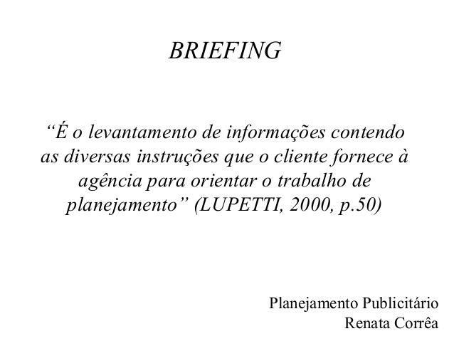 """BRIEFING""""É o levantamento de informações contendoas diversas instruções que o cliente fornece à     agência para orientar ..."""