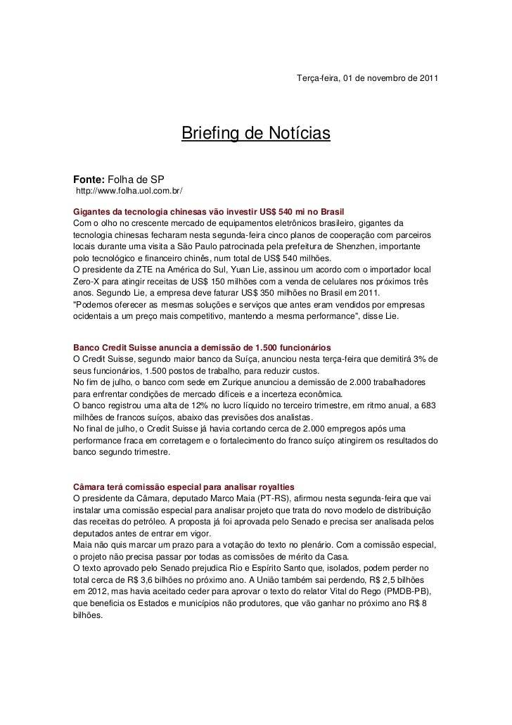 Terça-feira, 01 de novembro de 2011                            Briefing de NotíciasFonte: Folha de SPhttp://www.folha.uol....