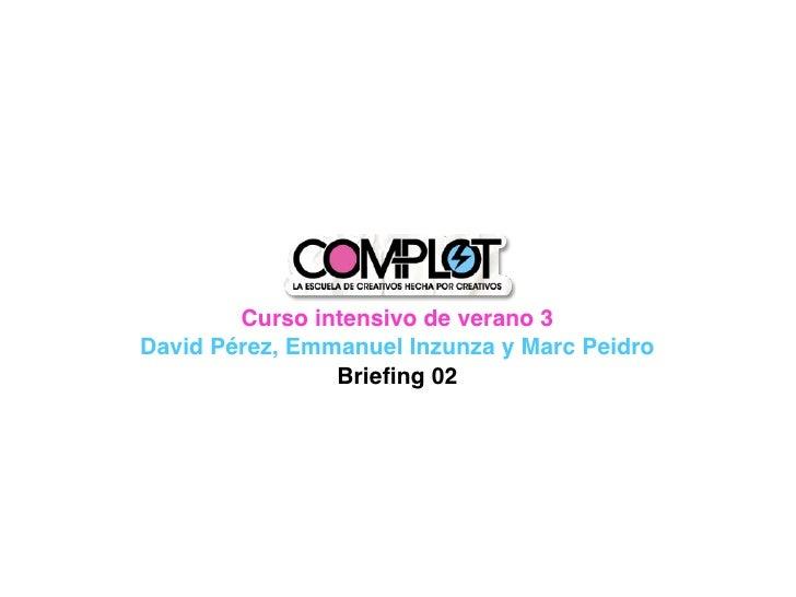 Curso intensivo de verano 3 David Pérez, Emmanuel Inzunza y Marc Peidro                 Briefing 02