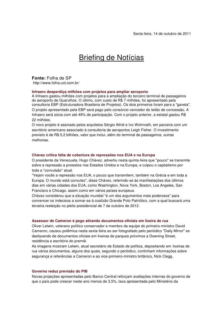 Sexta-feira, 14 de outubro de 2011<br />Briefing de Notícias<br />Fonte: Folha de SP<br /> http://www.folha.uol.com.br/<br...