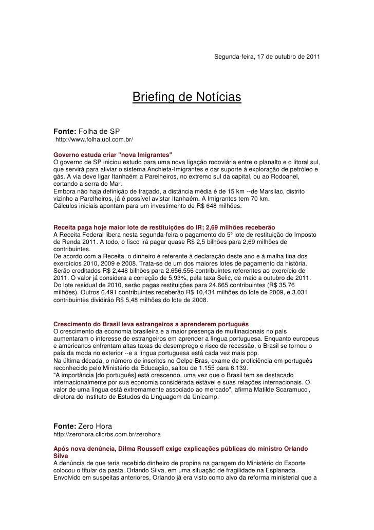 Segunda-feira, 17 de outubro de 2011<br />Briefing de Notícias<br />Fonte: Folha de SP<br /> http://www.folha.uol.com.br/<...