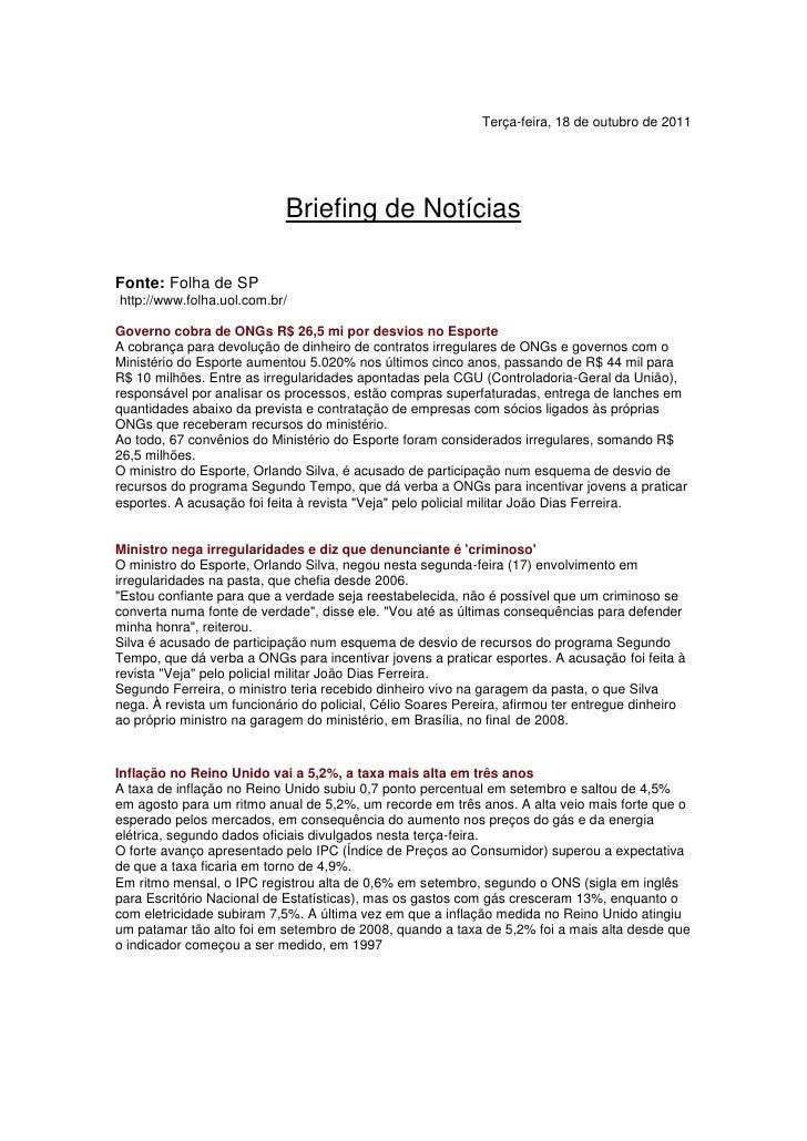 Terça-feira, 18 de outubro de 2011<br />Briefing de Notícias<br />Fonte: Folha de SP<br /> http://www.folha.uol.com.br/<br...