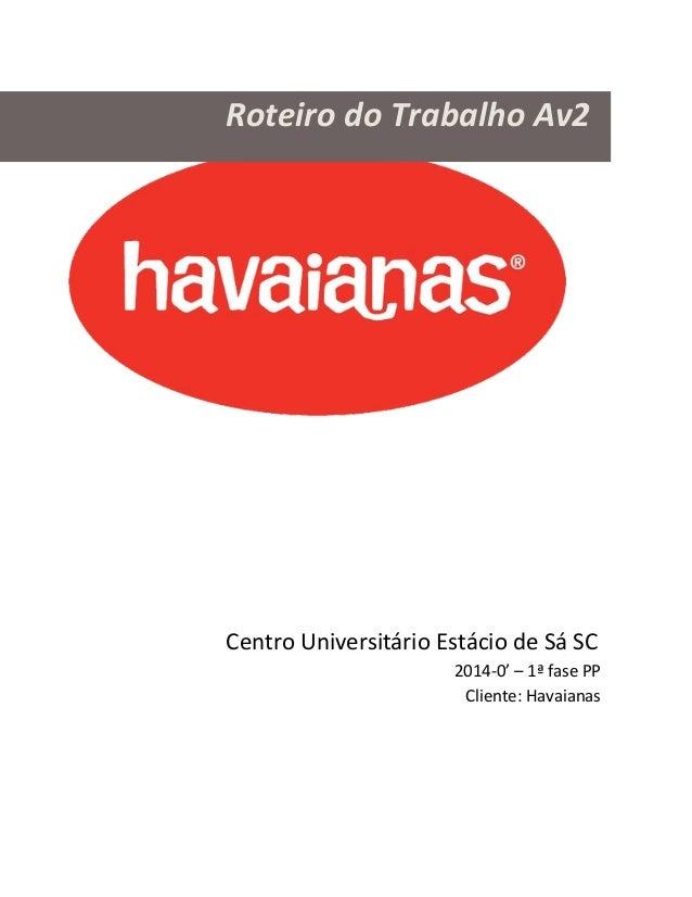 Roteiro do Trabalho Av2 Centro Universitário Estácio de Sá SC 2014-0' – 1ª fase PP Cliente: Havaianas