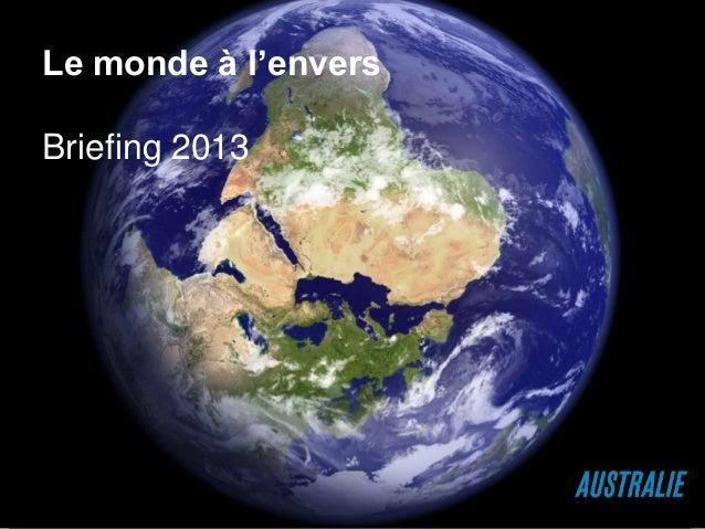 Le monde à l'enversBriefing 2013