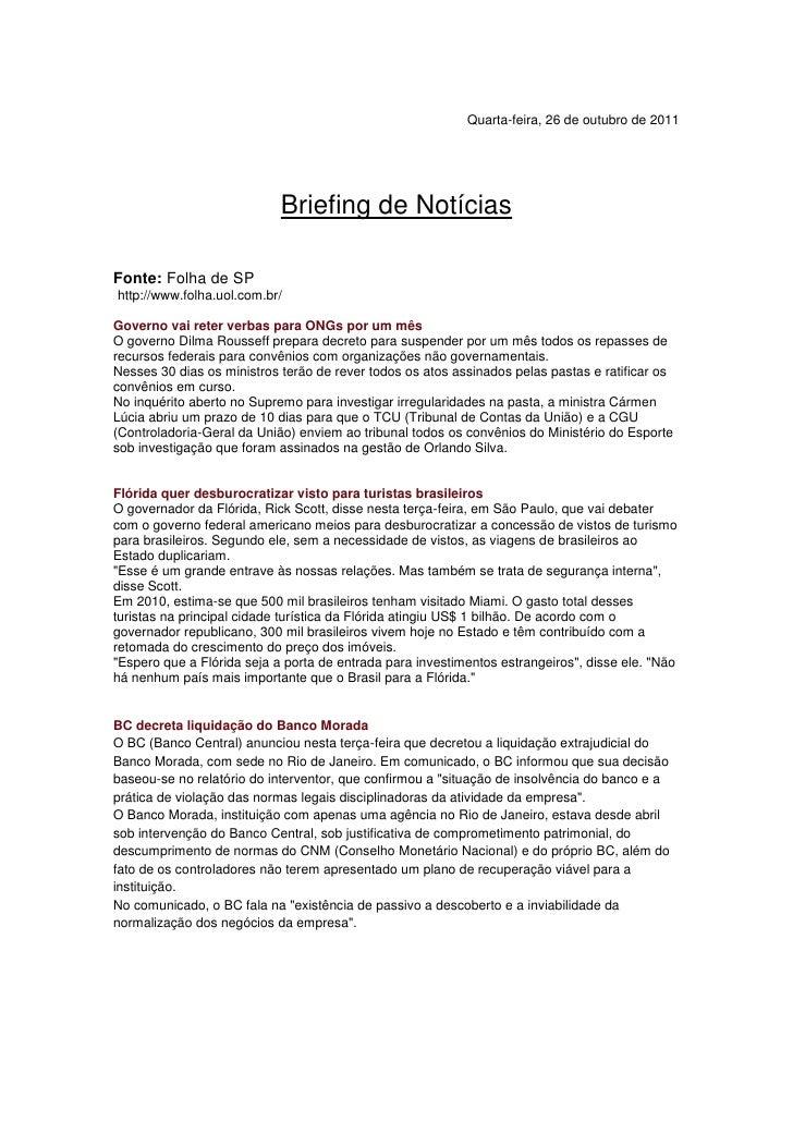 Quarta-feira, 26 de outubro de 2011                            Briefing de NotíciasFonte: Folha de SPhttp://www.folha.uol....