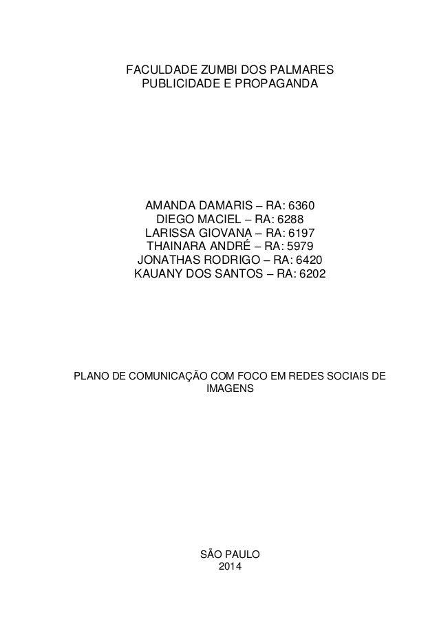 FACULDADE ZUMBI DOS PALMARES PUBLICIDADE E PROPAGANDA AMANDA DAMARIS – RA: 6360 DIEGO MACIEL – RA: 6288 LARISSA GIOVANA – ...