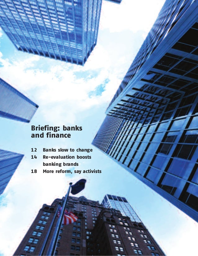 Briefing: banks and finance 12 Banks slow to change 14 Re-evaluation boosts banking brands 18 More reform, say activists