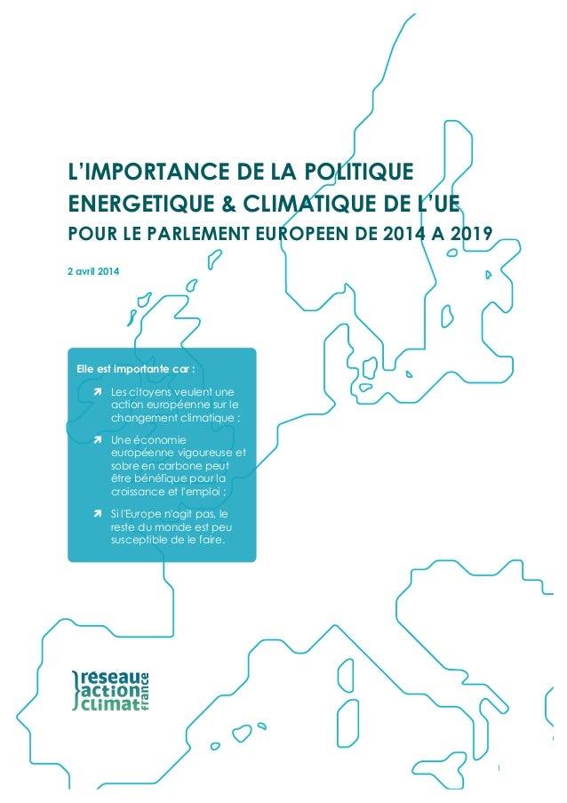 1 L'IMPORTANCE DE LA POLITIQUE ENERGETIQUE & CLIMATIQUE DE L'UE POUR LE PARLEMENT EUROPEEN DE 2014 A 2019 2 avril 2...