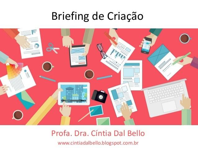 Briefing de Criação Profa. Dra. Cíntia Dal Bello www.cintiadalbello.blogspot.com.br