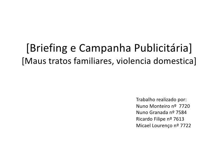 [Briefing e Campanha Publicitária][Maus tratos familiares, violencia domestica]<br />Trabalho realizado por:<br />Nuno Mon...