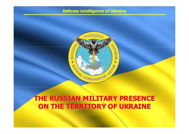 THE RUSSIAN MILITARY PRESENCETHE RUSSIAN MILITARY PRESENCE ON THE TERRITORY OF UKRAINEON THE TERRITORY OF UKRAINE Defense ...