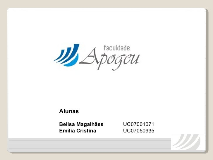 Alunas Belisa Magalhães UC07001071 Emília Cristina UC07050935
