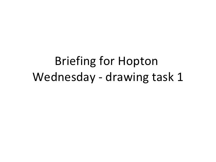 Briefing for HoptonWednesday - drawing task 1