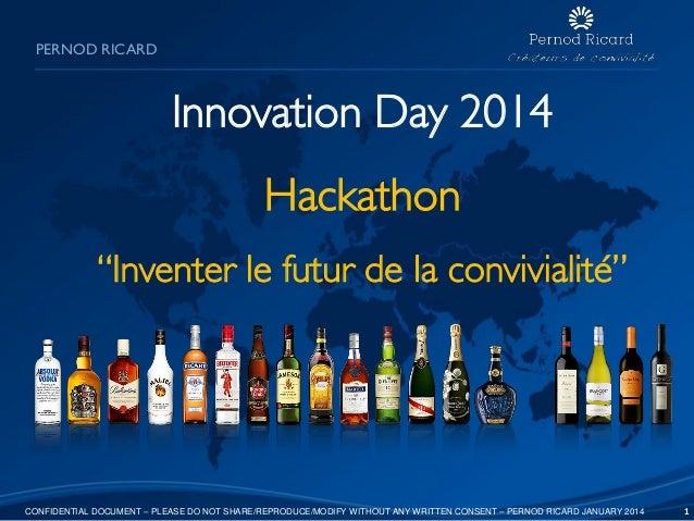 """PERNOD RICARD  Innovation Day 2014 Hackathon """"Inventer le futur de la convivialité""""  CONFIDENTIAL DOCUMENT – PLEASE DO NOT..."""